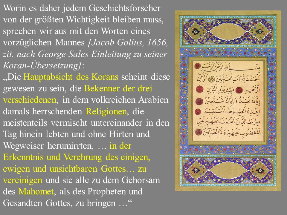 Worin es daher jedem Geschichtsforscher von der größten Wichtigkeit bleiben muss, sprechen wir aus mit den Worten eines vorzüglichen Mannes [Jacob Golius, 1656, zit. nach George Sales Einleitung zu seiner Koran-Übersetzung]: